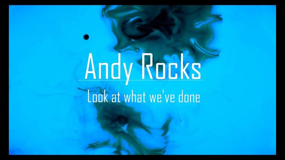 "ANDY ROCKS– Δείτε το lyric video για το single ""Look at what we've done"""
